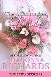 The Matchmaker Bride (The Bride Series) ebook by Shadonna Richards