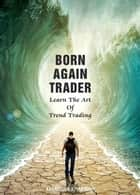 Born Again Trader ebook by Assadour Khabayan