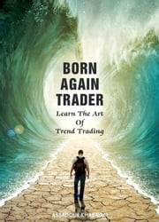 Born Again Trader ebook by Kobo.Web.Store.Products.Fields.ContributorFieldViewModel