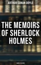 The Memoirs of Sherlock Holmes (Complete Edition) - Silver Blaze, The Yellow Face, The Stockbroker's Clerk, The Gloria Scott, The Musgrave Ritual, The Reigate Squire, The Crooked Man, The Resident Patient, The Greek Interpreter, The Naval Treaty… ebook by Arthur Conan Doyle