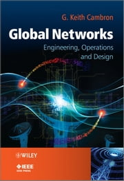 Global Networks - Engineering, Operations and Design ebook by G. Keith Cambron