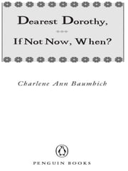 Dearest Dorothy, If Not Now, When? ebook by Charlene Baumbich