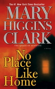 No Place Like Home - A Novel ebook by Mary Higgins Clark