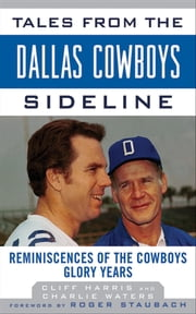 Tales from the Dallas Cowboys Sideline - Reminiscences of the Cowboys Glory Years ebook by Cliff Harris,Charlie Waters,Roger Staubach