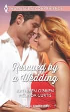 Rescued by a Wedding: Texas Wedding / A Marriage Between Friends (Mills & Boon M&B) ebook by Kathleen O'Brien, Melinda Curtis