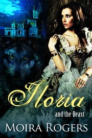 Iloria (And the Beast #3) ebook by Moira Rogers