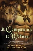 A Companion to Wolves eBook by Elizabeth Bear, Sarah Monette