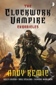 The Clockwork Vampire Chronicles ebook by Andy Remic