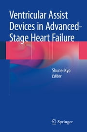 Ventricular Assist Devices in Advanced-Stage Heart Failure ebook by Shunei Kyo