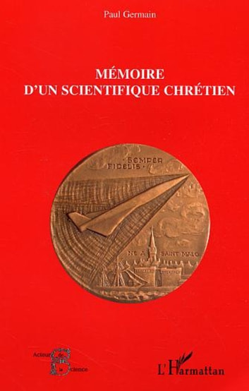 Mémoire d'un scientifique chrétien ebook by Paul Germain