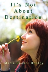 It's Not About Destination ebook by Maria Rachel Hooley