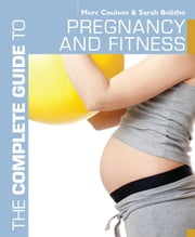 The Complete Guide to Pregnancy and Fitness ebook by Morc Coulson,Sarah Bolitho