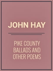 Pike County Ballads and Other Poems ebook by John Hay