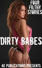 Dirty Babes: Four Filthy Stories ebook by AE Publications