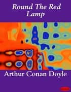 Round The Red Lamp ebook by Arthur Conan Doyle