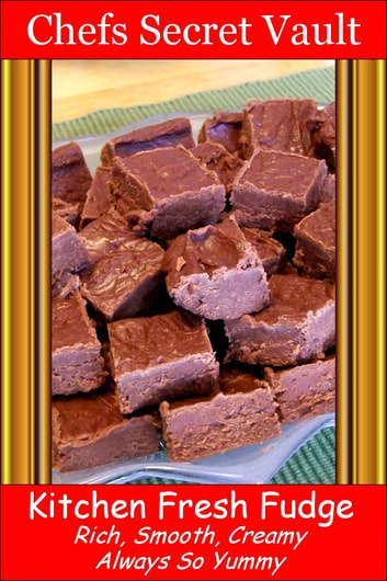 Kitchen Fresh Fudge: Rich, Smooth, Creamy - Always So Yummy ebook by Chefs Secret Vault