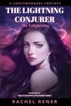 The Lightning Conjurer: The Enlightening ebook by Rachel Rener