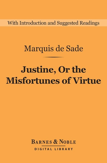 Justine, Or the Misfortunes of Virtue (Barnes & Noble Digital Library) - A Philosophical Romance ebook by Marquis de Sade