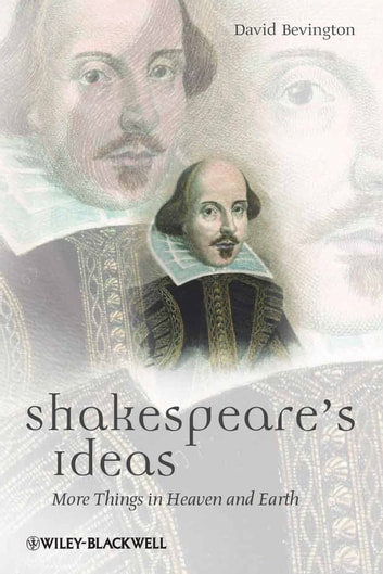 Shakespeare's Ideas - More Things in Heaven and Earth ebook by David Bevington
