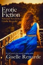 Erotic Fiction: Selected Novels by Giselle Renarde ebook by Giselle Renarde