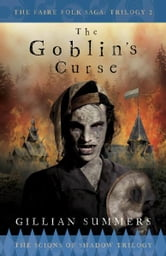 The Goblin's Curse: The Scions of Shadow Trilogy, Book 3 ebook by Gillian Summers