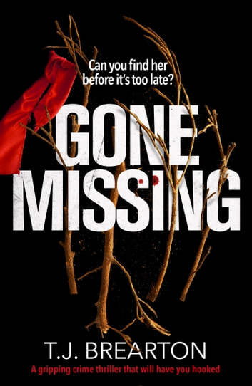 Gone Missing - A gripping crime thriller that will have you hooked ebook by T.J. Brearton