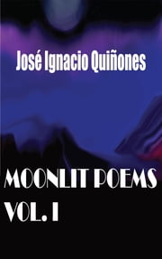 Moonlit - Poems - Vol. 1 ebook by José Ignacio Quiñones