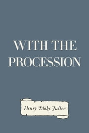 With the Procession ebook by Henry Blake Fuller