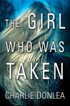 The Girl Who Was Taken ebook by