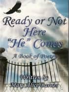 Ready or Not Here He Comes ebook by Mary Aggie