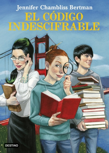 El código indescifrable ebook by Jennifer Chambliss Bertman