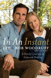 In an Instant - A Family's Journey of Love and Healing ebook by Lee Woodruff,Bob Woodruff
