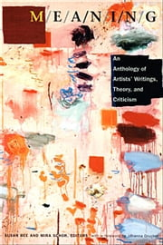 M/E/A/N/I/N/G - An Anthology of Artists' Writings, Theory, and Criticism ebook by Susan Bee,Mira Schor,Johanna Drucker,Amelia Jones