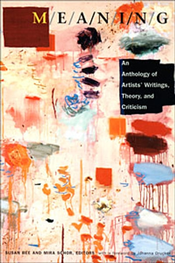 M/E/A/N/I/N/G - An Anthology of Artists' Writings, Theory, and Criticism ebook by Johanna Drucker,Amelia Jones