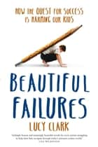 Beautiful Failures ebook by Lucy Clark