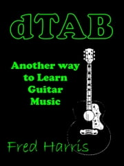 dTAB Another way to learn guitar music ebook by Fred Harris