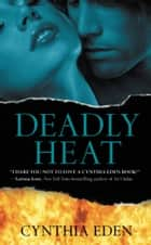 Deadly Heat ebook by Cynthia Eden