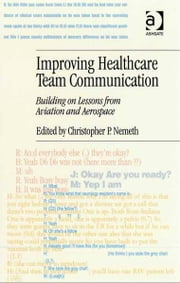 Improving Healthcare Team Communication - Building on Lessons from Aviation and Aerospace ebook by Dr Christopher P Nemeth