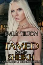 Tamed by the Sheikh ebook by Emily Tilton