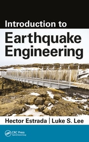 Introduction to Earthquake Engineering ebook by Hector Estrada,Luke S. Lee
