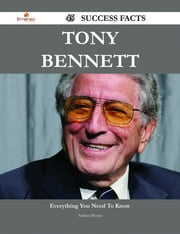 Tony Bennett 45 Success Facts - Everything you need to know about Tony Bennett ebook by Andrea Boone