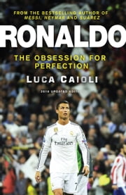 Ronaldo – 2016 Updated Edition - The Obsession For Perfection ebook by Luca Caioli