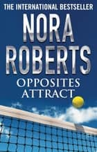 Opposites Attract ebook by Nora Roberts