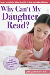 Why Can't My Daughter Read? - Success Strategies for Helping Girls with Dyslexia and Reading Difficulties ebook by Ellen Burns Hurst, Dr.