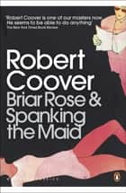 Briar Rose & Spanking the Maid ebook by Robert Coover