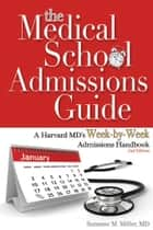 The Medical School Admissions Guide: A Harvard MD's Week-by-Week Admissions Handbook ebook by Suzanne M. Miller