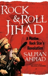 Rock & Roll Jihad - A Muslim Rock Star's Revolution ebook by Salman Ahmad