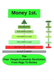The Poor People Economic Revolution: Money1st. From, Rags to Riches. ebook by Carlton Vincent