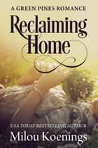Reclaiming Home, a Green Pines Small Town Romance - Green Pines Romance, #3 ebook by Milou Koenings