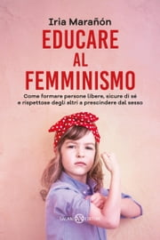 Educare al femminismo ebook by Iria Marañón